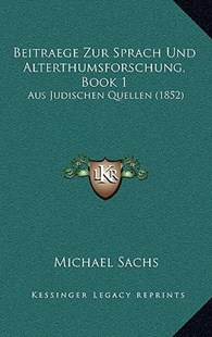 Beitraege Zur Sprach Und Alterthumsforschung, Book 1 by Michael Sachs (9781167811982) - HardCover - Modern & Contemporary Fiction Literature