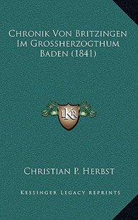 Chronik Von Britzingen Im Grossherzogthum Baden (1841) by Christian P Herbst (9781167817717) - HardCover - Modern & Contemporary Fiction Literature
