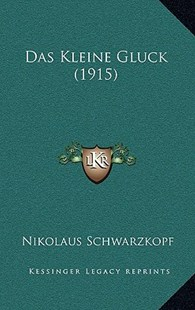 Das Kleine Gluck (1915) by Nikolaus Schwarzkopf (9781167818721) - HardCover - Modern & Contemporary Fiction Literature
