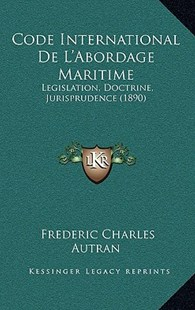 Code International de L'Abordage Maritime by Frederic Charles Autran (9781167820137) - HardCover - Modern & Contemporary Fiction Literature