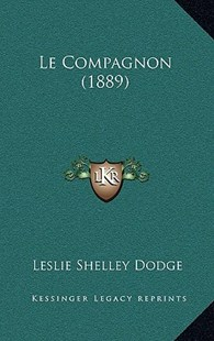 Le Compagnon (1889) by Leslie Shelley Dodge (9781167820984) - HardCover - Modern & Contemporary Fiction Literature