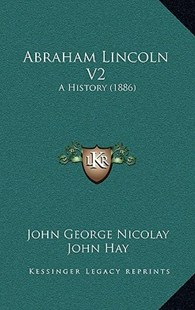 Abraham Lincoln V2 by John George Nicolay, John Hay (9781168144195) - PaperBack - Modern & Contemporary Fiction Literature