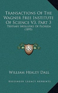 Transactions of the Wagner Free Institute of Science V3, Part 3 by William Healey Dall (9781168260598) - HardCover - Modern & Contemporary Fiction Literature