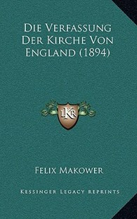 Die Verfassung Der Kirche Von England (1894) by Felix Makower (9781168270009) - HardCover - Modern & Contemporary Fiction Literature