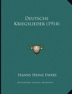 Deutsche Kriegslieder (1914) by Hanns Heinz Ewers (9781168300942) - PaperBack - Modern & Contemporary Fiction Literature