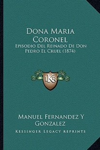 Dona Maria Coronel by Manuel Fernandez y Gonzalez (9781168427649) - PaperBack - Modern & Contemporary Fiction Literature