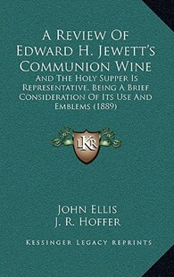 A Review of Edward H. Jewett's Communion Wine by John Ellis, J R Hoffer (9781168715975) - HardCover - Modern & Contemporary Fiction Literature