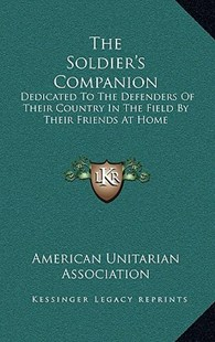 The Soldier's Companion by American Unitarian Association (9781168725776) - HardCover - Modern & Contemporary Fiction Literature
