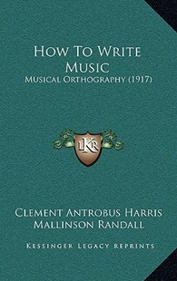 How to Write Music by Clement Antrobus Harris, Mallinson Randall (9781168777706) - HardCover - Modern & Contemporary Fiction Literature