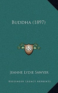 Buddha (1897) by Jeanne Lydie Sawyer (9781168791979) - HardCover - Modern & Contemporary Fiction Literature