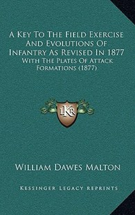 A Key to the Field Exercise and Evolutions of Infantry as Revised in 1877 by William Dawes Malton (9781168807229) - HardCover - Modern & Contemporary Fiction Literature