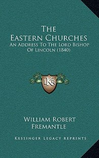 The Eastern Churches by William Robert Fremantle (9781168814425) - HardCover - Modern & Contemporary Fiction Literature