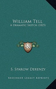William Tell by S Sparow Derenzy (9781168935892) - HardCover - Modern & Contemporary Fiction Literature