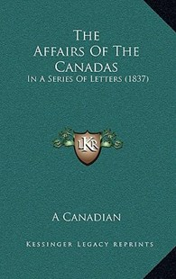 The Affairs of the Canadas by Canadian A Canadian (9781168950949) - HardCover - Modern & Contemporary Fiction Literature