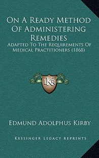 On a Ready Method of Administering Remedies by Edmund Adolphus Kirby (9781168963789) - HardCover - Reference Law