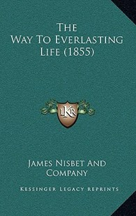 The Way to Everlasting Life (1855) by James Nisbet & Co (9781168964229) - HardCover - Modern & Contemporary Fiction Literature