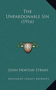 The Unpardonable Sin (1916) by John Newton Strain (9781168979322) - HardCover - Modern & Contemporary Fiction Literature