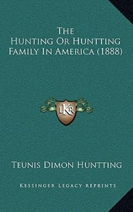 The Hunting or Huntting Family in America (1888) by Teunis Dimon Huntting (9781168980540) - HardCover - Modern & Contemporary Fiction Literature