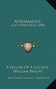 Athanasius by A Fellow of a College, William Bright (9781168981158) - HardCover - Modern & Contemporary Fiction Literature
