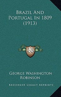 Brazil and Portugal in 1809 (1913) by George Washington Robinson (9781168981240) - HardCover - Modern & Contemporary Fiction Literature