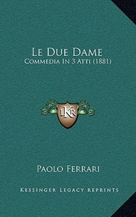 Le Due Dame by Paolo Ferrari (9781168991829) - HardCover - Modern & Contemporary Fiction Literature