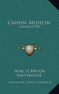 Crispin, Medecin by Noel Le Breton Hauteroche (9781168995018) - HardCover - Modern & Contemporary Fiction Literature