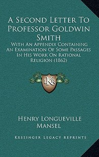 A Second Letter to Professor Goldwin Smith by Henry Longueville Mansel (9781168995995) - HardCover - Modern & Contemporary Fiction Literature