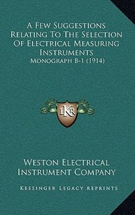 A Few Suggestions Relating to the Selection of Electrical Measuring Instruments by Weston Electrical Instrument Co (9781169119253) - HardCover - Modern & Contemporary Fiction Literature