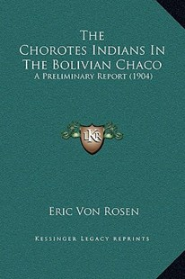 The Chorotes Indians in the Bolivian Chaco by Eric Von Rosen (9781169210318) - HardCover - Modern & Contemporary Fiction Literature