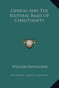 Genesis and the Esoteric Basis of Christianity by William Kingsland (9781169220249) - HardCover - Modern & Contemporary Fiction Literature