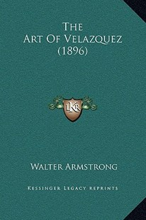 The Art of Velazquez (1896) by Walter Armstrong (9781169246072) - HardCover - Modern & Contemporary Fiction Literature