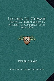 Lecons de Chymie by Peter Shaw (9781169361287) - HardCover - Modern & Contemporary Fiction Literature