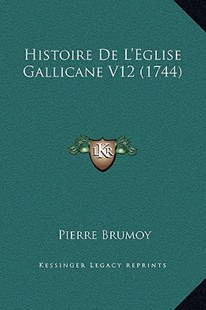 Histoire de L'Eglise Gallicane V12 (1744) by Pierre Brumoy (9781169368217) - HardCover - Modern & Contemporary Fiction Literature