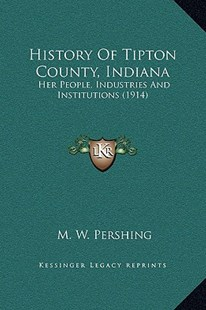 History of Tipton County, Indiana by M W Pershing (9781169368316) - HardCover - Modern & Contemporary Fiction Literature
