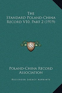 The Standard Poland-China Record V10, Part 2 (1919) by Poland-China Record Association (9781169368637) - HardCover - Modern & Contemporary Fiction Literature