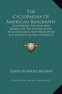 The Cyclopaedia of American Biography by John Howard Brown (9781169368897) - HardCover - Modern & Contemporary Fiction Literature