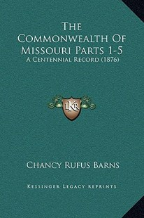 The Commonwealth of Missouri Parts 1-5 by Chancy Rufus Barns (9781169369115) - HardCover - Modern & Contemporary Fiction Literature