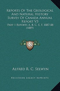 Reports of the Geological and Natural History Survey of Canada Annual Report V3 by Alfred Richard Cecil Selwyn (9781169369207) - HardCover - Modern & Contemporary Fiction Literature