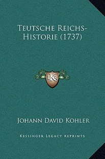 Teutsche Reichs-Historie (1737) by Johann David Kohler (9781169369313) - HardCover - Modern & Contemporary Fiction Literature