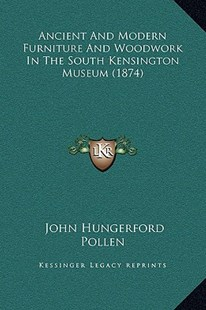 Ancient and Modern Furniture and Woodwork in the South Kensington Museum (1874) by John Hungerford Pollen (9781169369405) - HardCover - Modern & Contemporary Fiction Literature