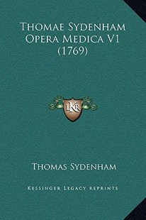 Thomae Sydenham Opera Medica V1 (1769) by Thomas Sydenham (9781169369726) - HardCover - Modern & Contemporary Fiction Literature
