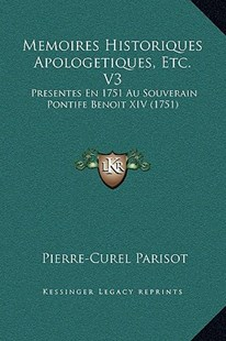 Memoires Historiques Apologetiques, Etc. V3 by Pierre-Curel Parisot (9781169370265) - HardCover - Modern & Contemporary Fiction Literature