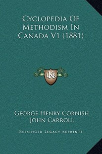 Cyclopedia of Methodism in Canada V1 (1881) by George Henry Cornish, John Carroll (9781169370449) - HardCover - Modern & Contemporary Fiction Literature
