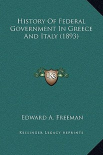 History of Federal Government in Greece and Italy (1893) by Edward a Freeman (9781169371385) - HardCover - Modern & Contemporary Fiction Literature