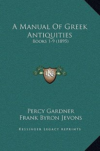A Manual of Greek Antiquities by Percy Gardner, Frank Byron Jevons (9781169371897) - HardCover - Modern & Contemporary Fiction Literature