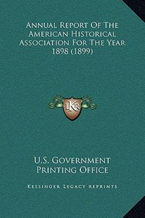 Annual Report of the American Historical Association for the Year 1898 (1899) by U S Government Printing Office (9781169372092) - HardCover - Modern & Contemporary Fiction Literature