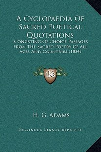 A Cyclopaedia of Sacred Poetical Quotations by H G Adams (9781169372108) - HardCover - Modern & Contemporary Fiction Literature