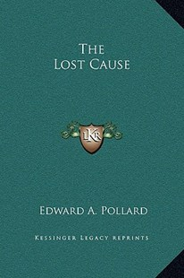 The Lost Cause by Edward A Pollard (9781169372191) - HardCover - Modern & Contemporary Fiction Literature