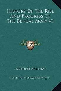 History of the Rise and Progress of the Bengal Army V1 by Arthur Broome (9781169372252) - HardCover - Modern & Contemporary Fiction Literature