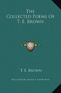 The Collected Poems of T. E. Brown by T E Brown (9781169372443) - HardCover - Modern & Contemporary Fiction Literature
